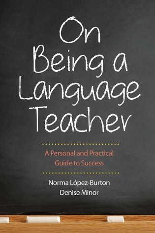 On Being a Language Teacher: A Personal and Practical Guide to Success Norma López-Burton
