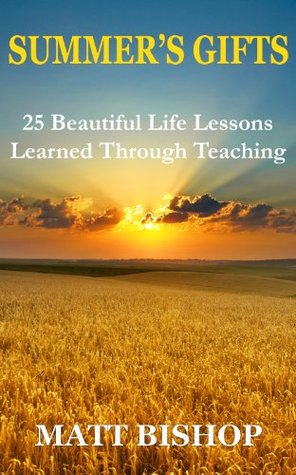 Summers Gifts: 25 Beautiful Life Lessons Learned Through Teaching Matt Bishop