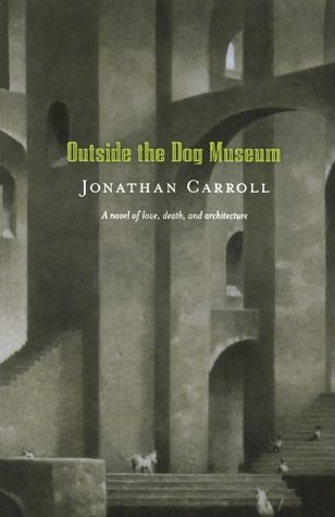 Outside the Dog Museum by Jonathan Carroll