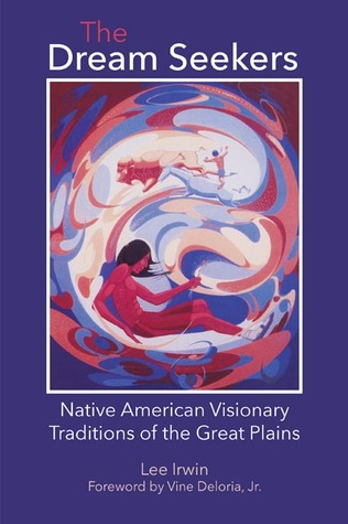 The Dream Seekers: Native American Visionary Traditions of the Great Plains
