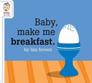 Baby Make Me Breakfast Baby Be of Use