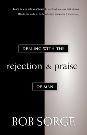 Get Dealing with the Rejection and Praise of Man by Bob Sorge, Edie Veach PDF