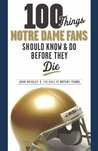 100 Things Notre Dame Fans Should Know and Do Before They Die (100 Things...Fans Should Know)