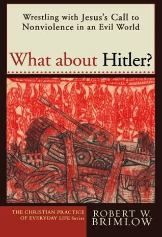 What about Hitler?: Wrestling with Jesus's Call to Nonviolence in an Evil World