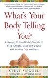 What's Your Body Telling You? Tuning in to Your Body's Signals to Gain Confidence, Sharpen Your Focus and Make Better Decisions