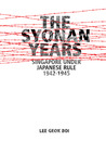 The Syonan Years: Singapore Under Japanese Rule, 1942-1945