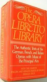 The Opera Libretto Library: The Authentic Texts of the German, French, and Italian Operas With Music of the Principal Airs