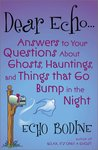 Dear Echo: Answers to Your Questions about Ghosts, Hauntings, and Things That Go Bump in the Night