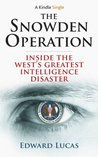 The Snowden Operation: Inside the West's Greatest Intelligence Disaster (Kindle Singles)