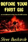 Before Your First Gig by Steve Dustcircle