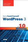 Sams Teach Yourself WordPress 3 in 10 Minutes (Sams Teach Yourself -- Minutes)