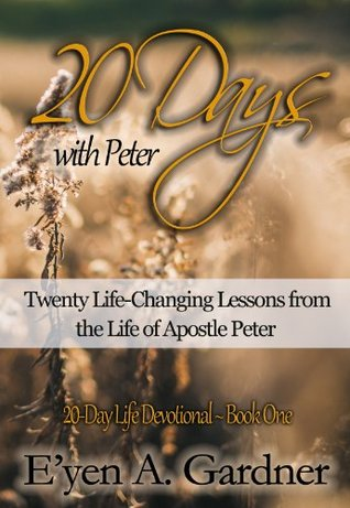 20 Days with Peter: Twenty Life-Changing Lessons from the Life of Apostle Peter (20-Day Life Devotional)