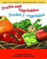 Fruits and Vegetables / Frutas y vegetales (English and Spanish Foundations Series) (Bilingual) (Dual Language) (Pre-K and Kindergarten)