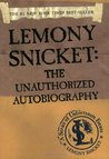 Lemony Snicket: The Unauthorized Autobiography (A Series of Unfortunate Events companion)