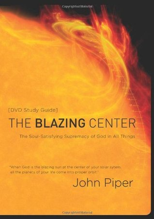 The Blazing Center Study Guide: The Soul-Satisfying ...