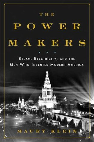 The Power Makers: Steam, Electricity, and the Men Who Invented Modern America