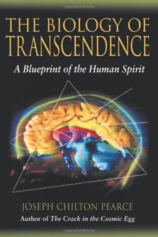 Biology Of Transcendence by Joseph Chilton Pearce
