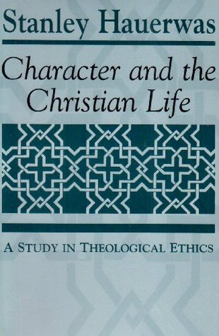 Character and the Christian Life by Stanley Hauerwas