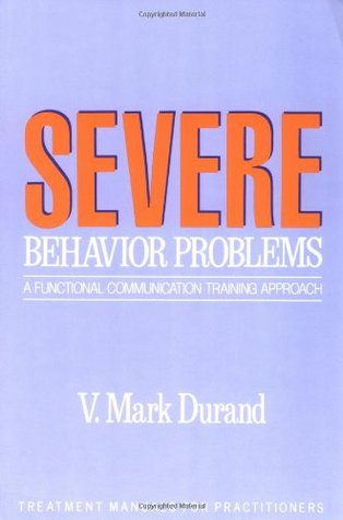 Severe Behavior Problems: A Functional Communication Training Approach