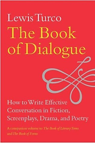 The Book of Dialogue: How to Write Effective Conversation in Fiction, Screenplays, Drama, and Poetry