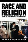 Race and Religion Among the Chosen People of Crown Heights by Henry Goldschmidt