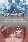 Gay L.A.: A History of Sexual Outlaws, Power Politics, and Lipstick Lesbians