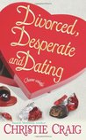 Divorced, Desperate And Dating by Christie Craig