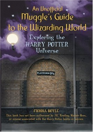 An Unofficial Muggle's Guide to the Wizarding World by Fionna Boyle