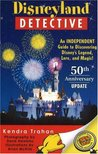 Disneyland Detective: An Independent Guide to Discovering Disney's Legend, Lore, and Magic