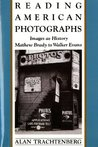 Reading American Photographs: Images as History: Mathew Brady to Walker Evans