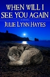 When Will I See You Again (Crescent Bay Chronicles, #1)