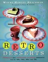 Retro Desserts: Totally Hip, Updated Classic Desserts from the '40s, '50s, '60s, and '70s