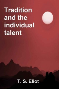 t s eliot essay tradition and the individual talent