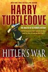 Hitler's War (The War That Came Early, #1)