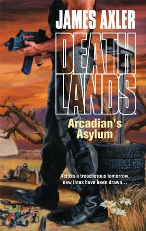Arcadian's Asylum by James Axler