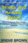 The Essential Self-Help Guide Stress and Axiety Relief: How to Overcome Anxiety, Stress and Worry for Stress-Free Living Forever.