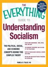 The Everything Guide to Understanding Socialism: The political, social, and economic concepts behind this complex theory (Everything®)
