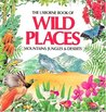 The Usborne Book of Wild Places: Mountains, Jungles & Deserts (Explainers)