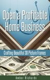 Open a Profitable Home Business Crafting Beautiful 3D Picture... by Amber Richards