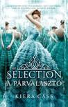 The Selection - A párválasztó by Kiera Cass
