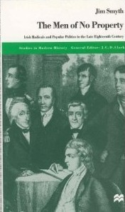 The Men Of No Property: Irish Radicals And Popular Politics In The Late Eighteenth Century