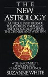 The New Astrology: A Unique Synthesis Of The World's Two Great Astrological Systems: The Chinese & Western