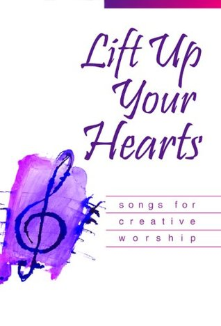 Lift Up Your Hearts :Â Songs for Creative Worship
