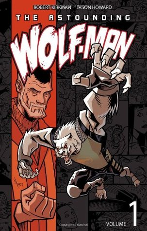 The Astounding Wolf-Man, Volume 1 by Robert Kirkman