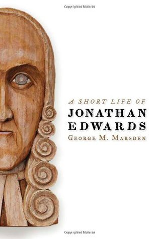 A Short Life of Jonathan Edwards by George M. Marsden