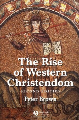 The Rise of Western Christendom by Peter R.L. Brown