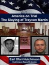 America on Trial The Slaying of Trayvon Martin (The Hutchinson Report E-books)