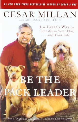 Download Be the Pack Leader: Use Cesar's Way to Transform Your Dog . . . and Your Life PDB by Cesar Millan, Melissa Jo Peltier