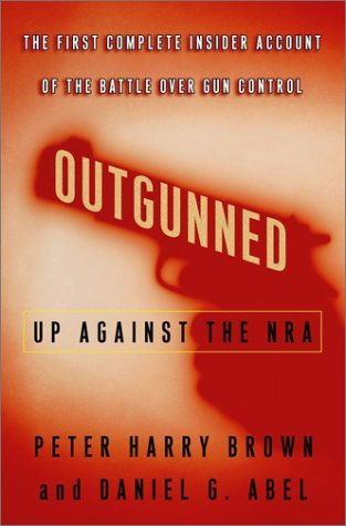 Outgunned: Up Against the NRA: The First Complete Insider Account of the Battle Over Gun Control