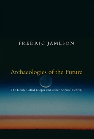 Archaeologies of the Future by Fredric Jameson